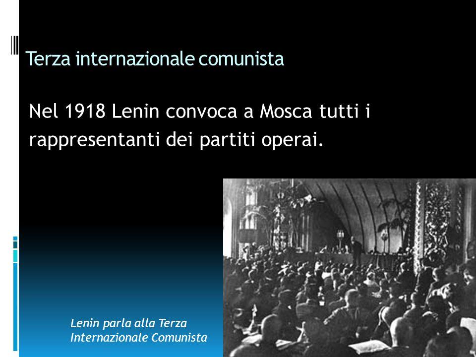 Terza internazionale comunista Nel 1918 Lenin convoca a Mosca tutti i rappresentanti dei partiti operai. Lenin parla alla Terza Internazionale Comunis