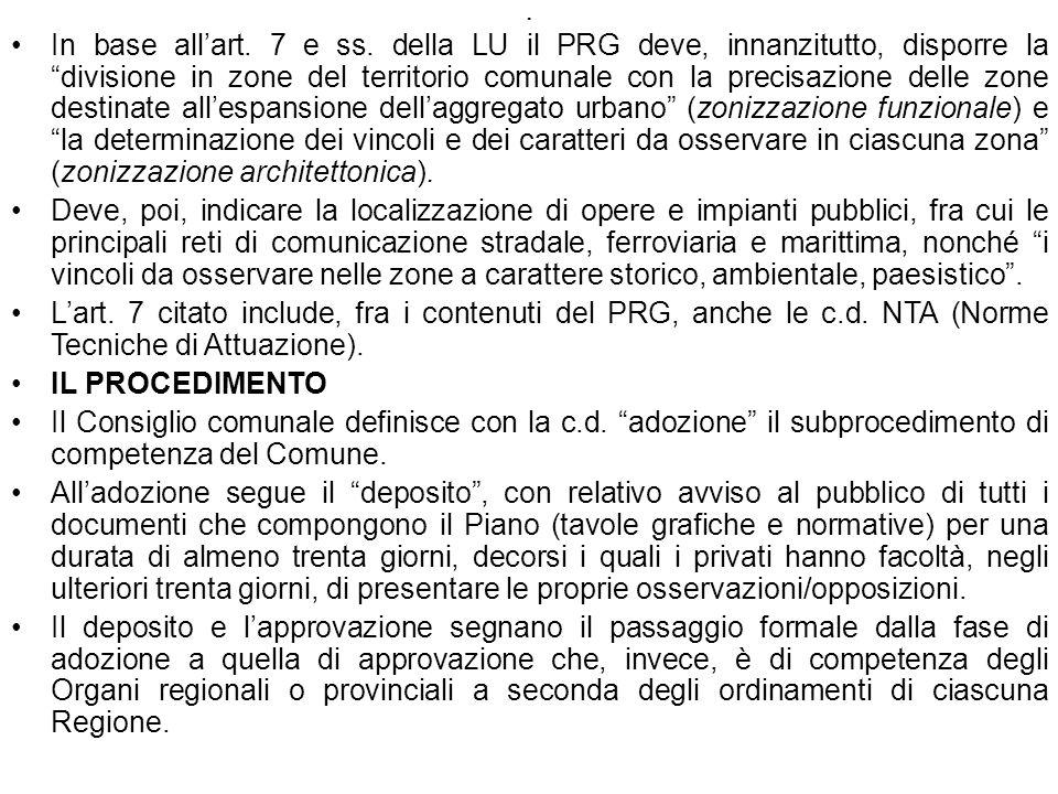 . In base allart. 7 e ss. della LU il PRG deve, innanzitutto, disporre la divisione in zone del territorio comunale con la precisazione delle zone des
