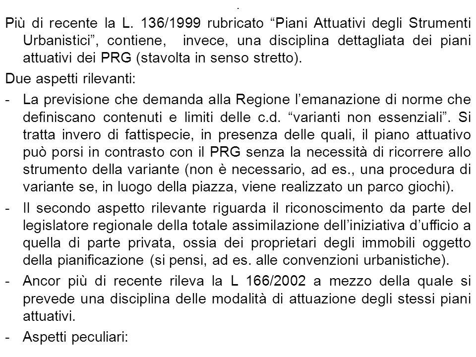. Più di recente la L. 136/1999 rubricato Piani Attuativi degli Strumenti Urbanistici, contiene, invece, una disciplina dettagliata dei piani attuativ