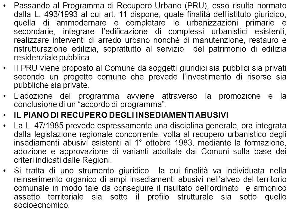 . Passando al Programma di Recupero Urbano (PRU), esso risulta normato dalla L. 493/1993 al cui art. 11 dispone, quale finalità dellistituto giuridico