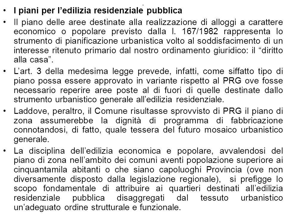 . I piani per ledilizia residenziale pubblica Il piano delle aree destinate alla realizzazione di alloggi a carattere economico o popolare previsto da