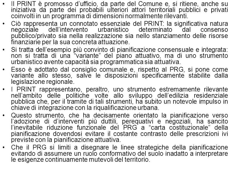 . Il PRINT è promosso dufficio, da parte del Comune e, si ritiene, anche su iniziativa da parte dei probabili ulteriori attori territoriali pubblici e