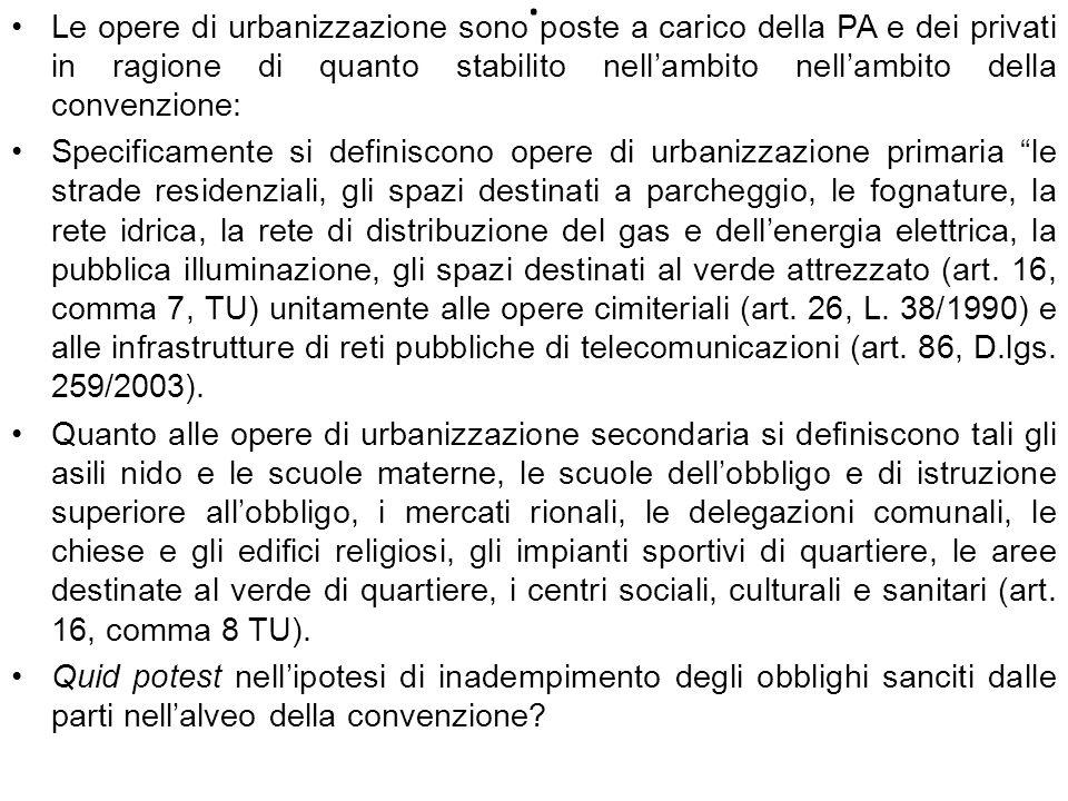 . Le opere di urbanizzazione sono poste a carico della PA e dei privati in ragione di quanto stabilito nellambito nellambito della convenzione: Specif