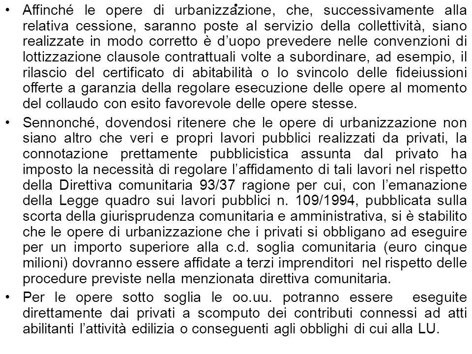 . Affinché le opere di urbanizzazione, che, successivamente alla relativa cessione, saranno poste al servizio della collettività, siano realizzate in