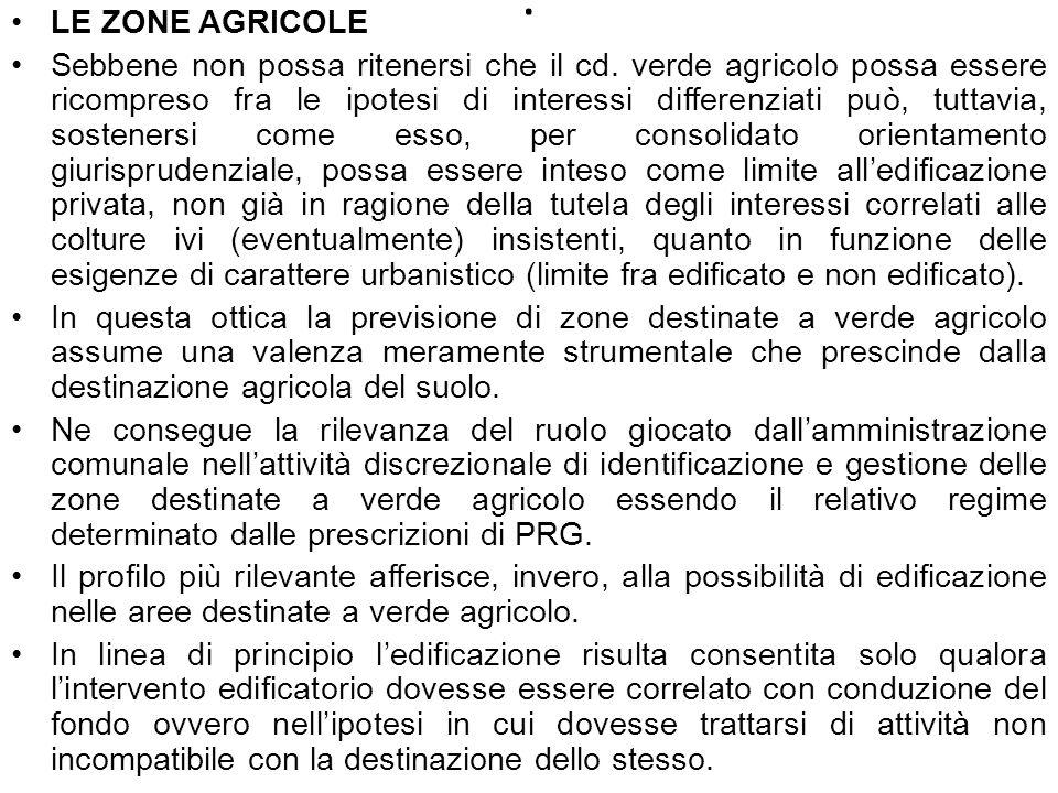 . LE ZONE AGRICOLE Sebbene non possa ritenersi che il cd. verde agricolo possa essere ricompreso fra le ipotesi di interessi differenziati può, tuttav