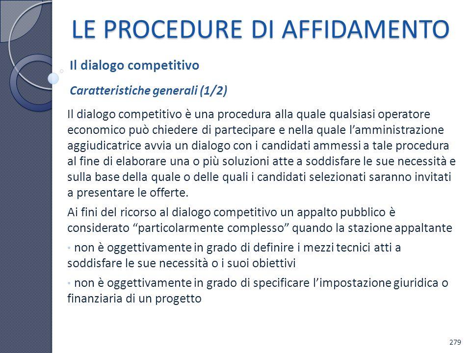LE PROCEDURE DI AFFIDAMENTO Il dialogo competitivo è una procedura alla quale qualsiasi operatore economico può chiedere di partecipare e nella quale