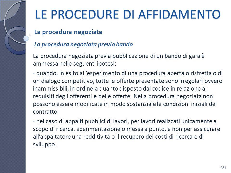 LE PROCEDURE DI AFFIDAMENTO La procedura negoziata previa pubblicazione di un bando di gara è ammessa nelle seguenti ipotesi: quando, in esito allespe