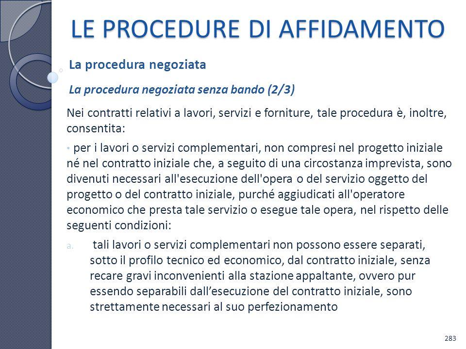 LE PROCEDURE DI AFFIDAMENTO Nei contratti relativi a lavori, servizi e forniture, tale procedura è, inoltre, consentita: per i lavori o servizi comple