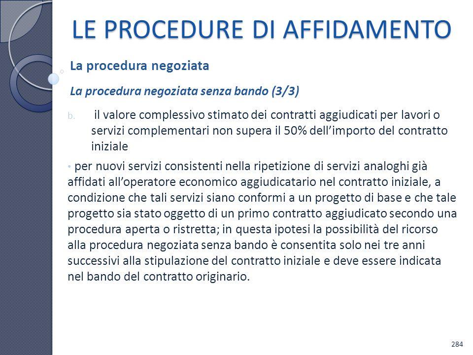 LE PROCEDURE DI AFFIDAMENTO b. il valore complessivo stimato dei contratti aggiudicati per lavori o servizi complementari non supera il 50% dellimport
