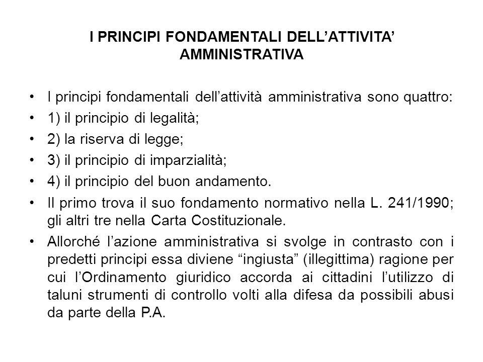 I PRINCIPI FONDAMENTALI DELLATTIVITA AMMINISTRATIVA I principi fondamentali dellattività amministrativa sono quattro: 1) il principio di legalità; 2)