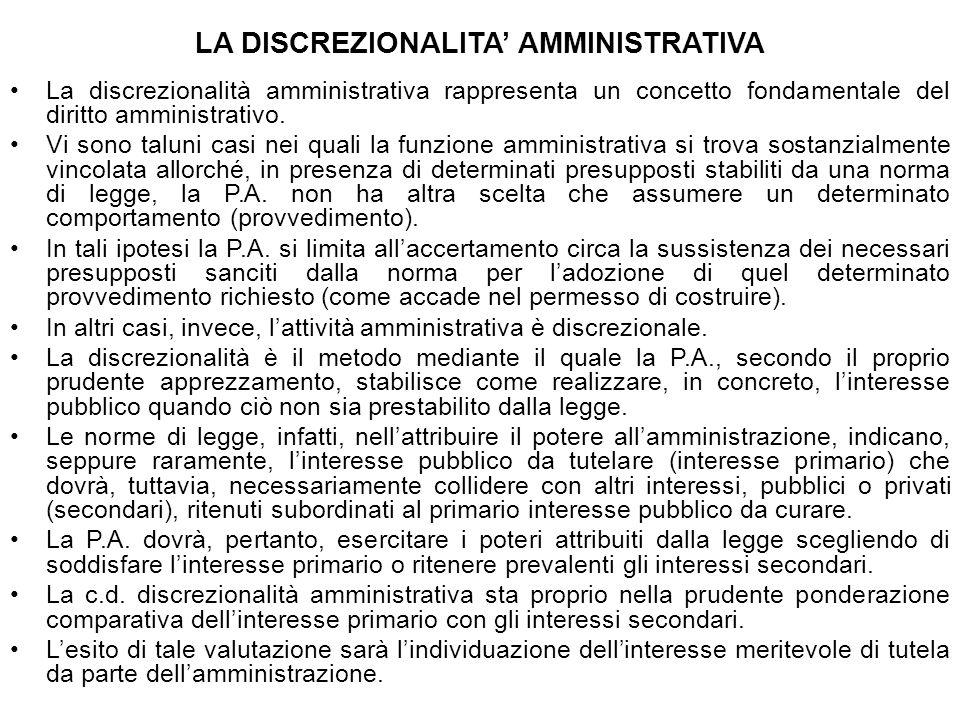 LA DISCREZIONALITA AMMINISTRATIVA La discrezionalità amministrativa rappresenta un concetto fondamentale del diritto amministrativo. Vi sono taluni ca