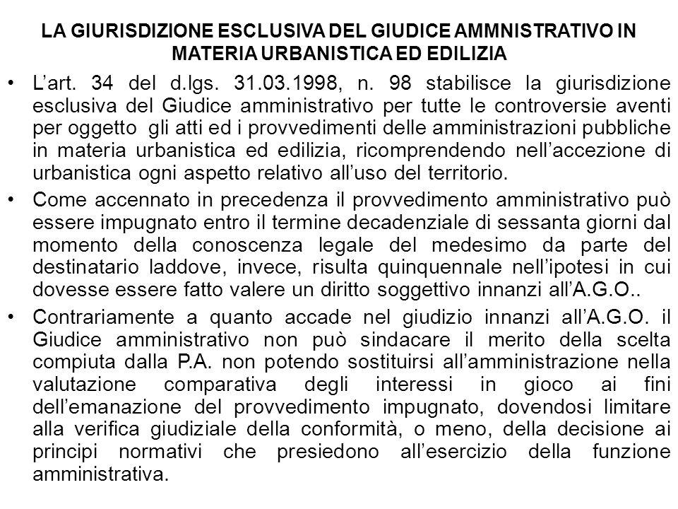 LA GIURISDIZIONE ESCLUSIVA DEL GIUDICE AMMNISTRATIVO IN MATERIA URBANISTICA ED EDILIZIA Lart. 34 del d.lgs. 31.03.1998, n. 98 stabilisce la giurisdizi