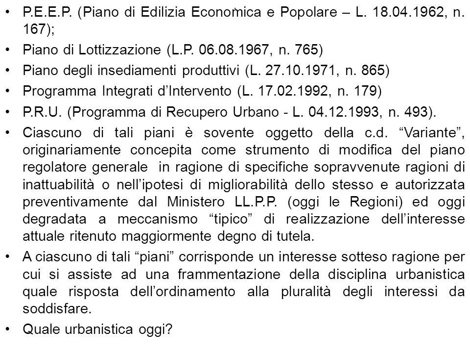 . P.E.E.P. (Piano di Edilizia Economica e Popolare – L. 18.04.1962, n. 167); Piano di Lottizzazione (L.P. 06.08.1967, n. 765) Piano degli insediamenti