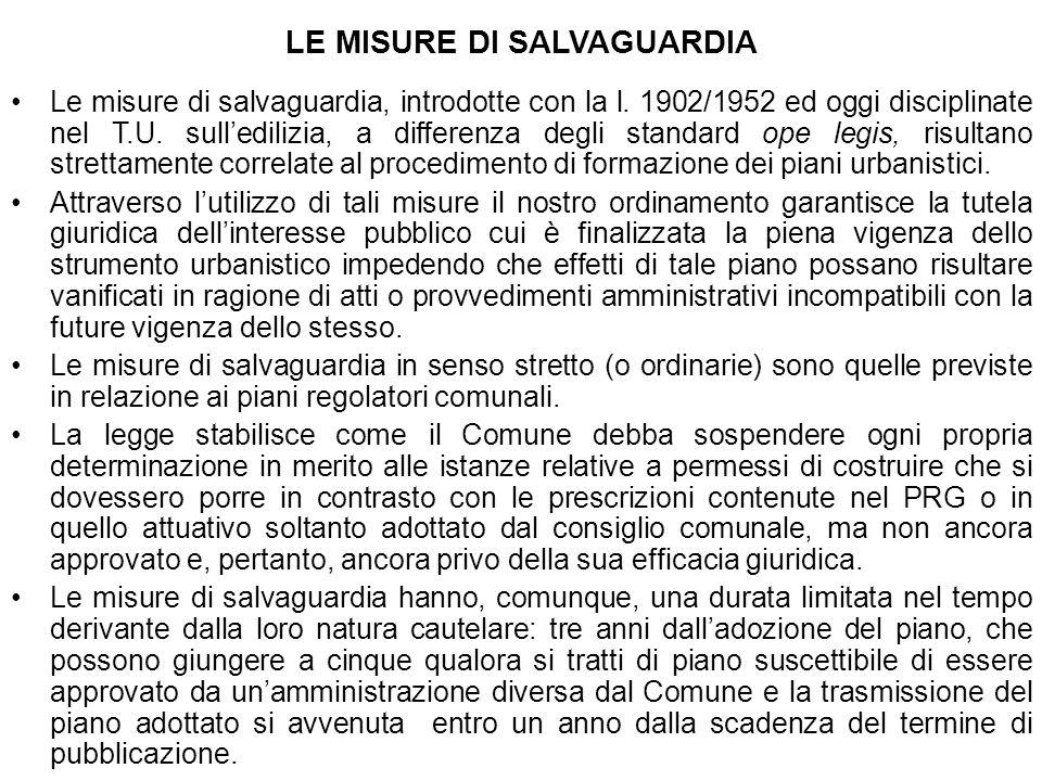 LE MISURE DI SALVAGUARDIA Le misure di salvaguardia, introdotte con la l. 1902/1952 ed oggi disciplinate nel T.U. sulledilizia, a differenza degli sta