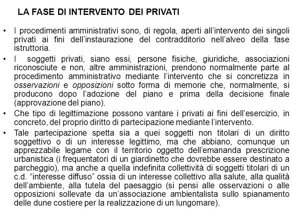 LA FASE DI INTERVENTO DEI PRIVATI I procedimenti amministrativi sono, di regola, aperti allintervento dei singoli privati ai fini dellinstaurazione de