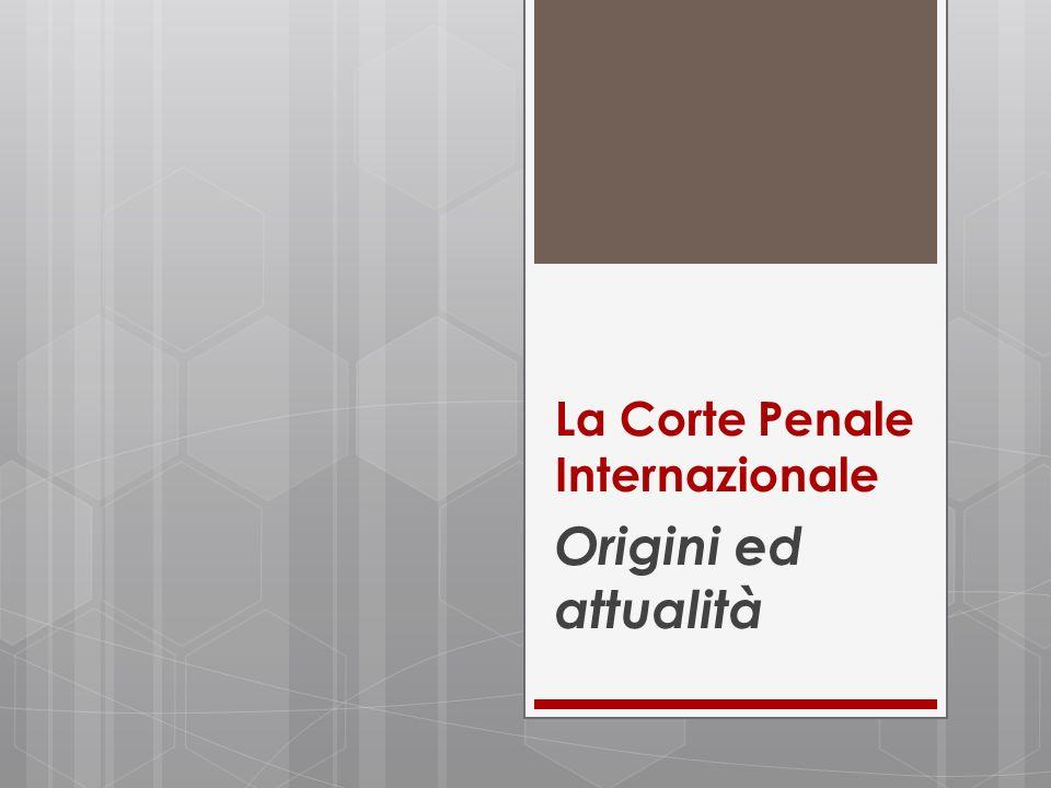 La Corte Penale Internazionale Origini ed attualità