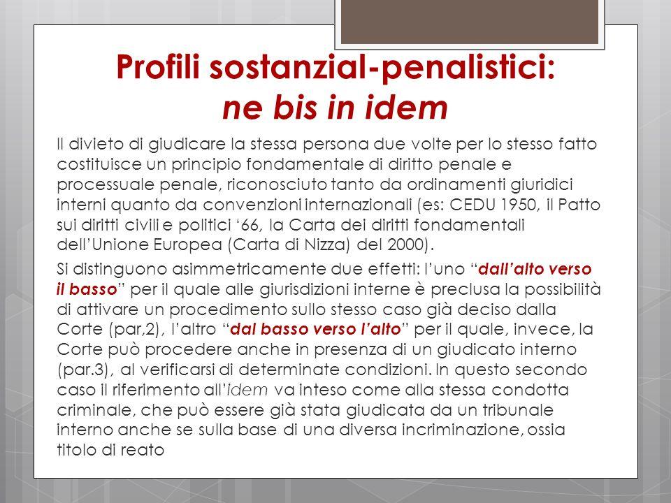 Profili sostanzial-penalistici: ne bis in idem Il divieto di giudicare la stessa persona due volte per lo stesso fatto costituisce un principio fondam