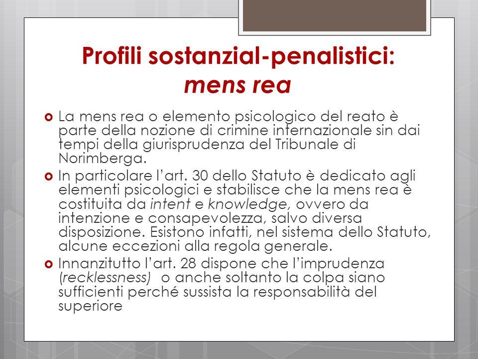 Profili sostanzial-penalistici: mens rea La mens rea o elemento psicologico del reato è parte della nozione di crimine internazionale sin dai tempi de