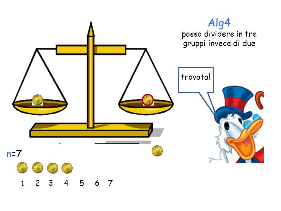 Alg4 posso dividere in tre gruppi invece di due 1 2 3 45 6 7 n=7 trovata!