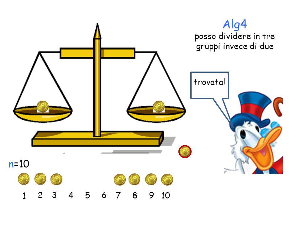 1 2 3 45 6 7 n=10 8 9 10 Alg4 posso dividere in tre gruppi invece di due trovata!