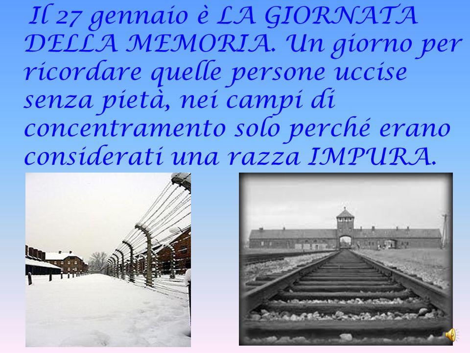 Il 27 gennaio è LA GIORNATA DELLA MEMORIA.
