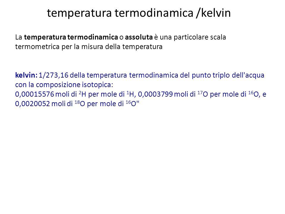 temperatura termodinamica /kelvin La temperatura termodinamica o assoluta è una particolare scala termometrica per la misura della temperatura kelvin: