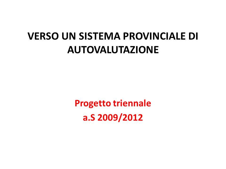 VERSO UN SISTEMA PROVINCIALE DI AUTOVALUTAZIONE Progetto triennale a.S 2009/2012