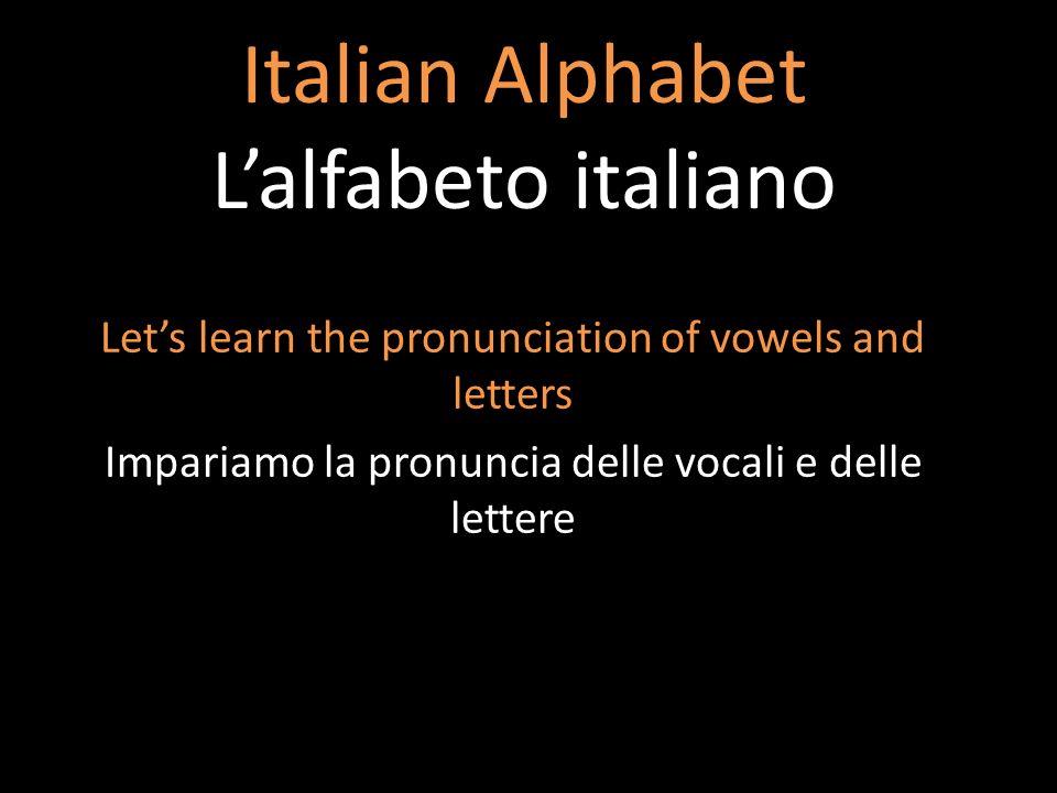 Italian Alphabet Lalfabeto italiano Lets learn the pronunciation of vowels and letters Impariamo la pronuncia delle vocali e delle lettere