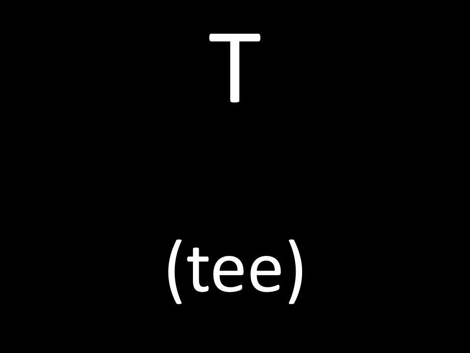 T (tee)