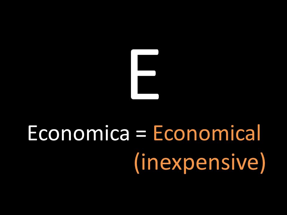 E Economica = Economical (inexpensive)