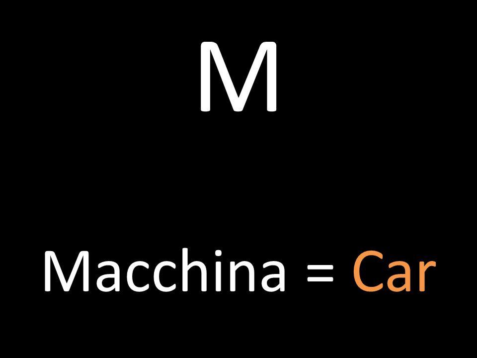 M Macchina = Car