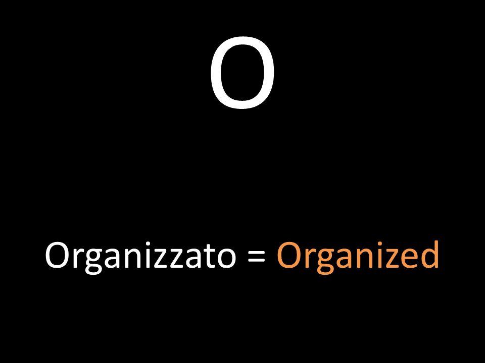 O Organizzato = Organized