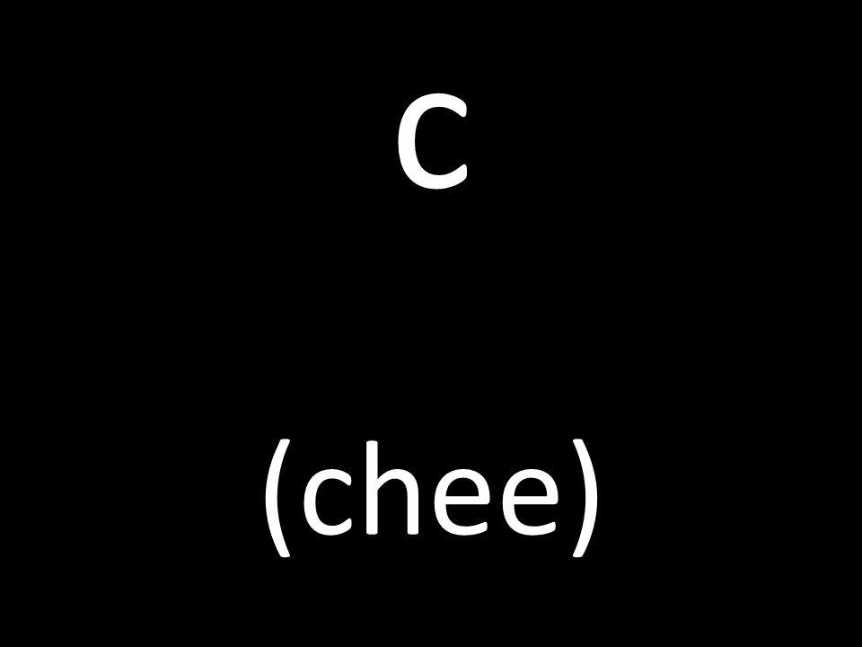 c (chee)