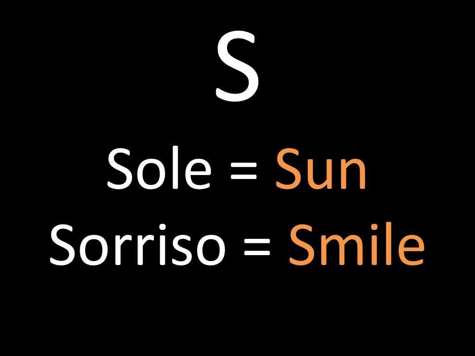 S Sole = Sun Sorriso = Smile