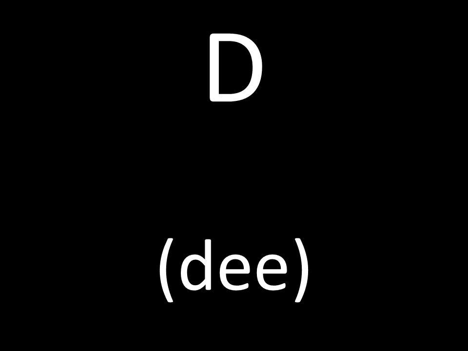 D (dee)