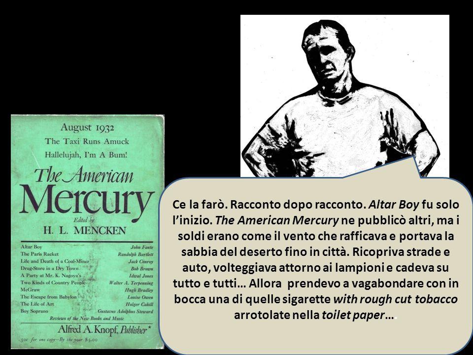 17 Ce la farò. Racconto dopo racconto. Altar Boy fu solo linizio. The American Mercury ne pubblicò altri, ma i soldi erano come il vento che rafficava