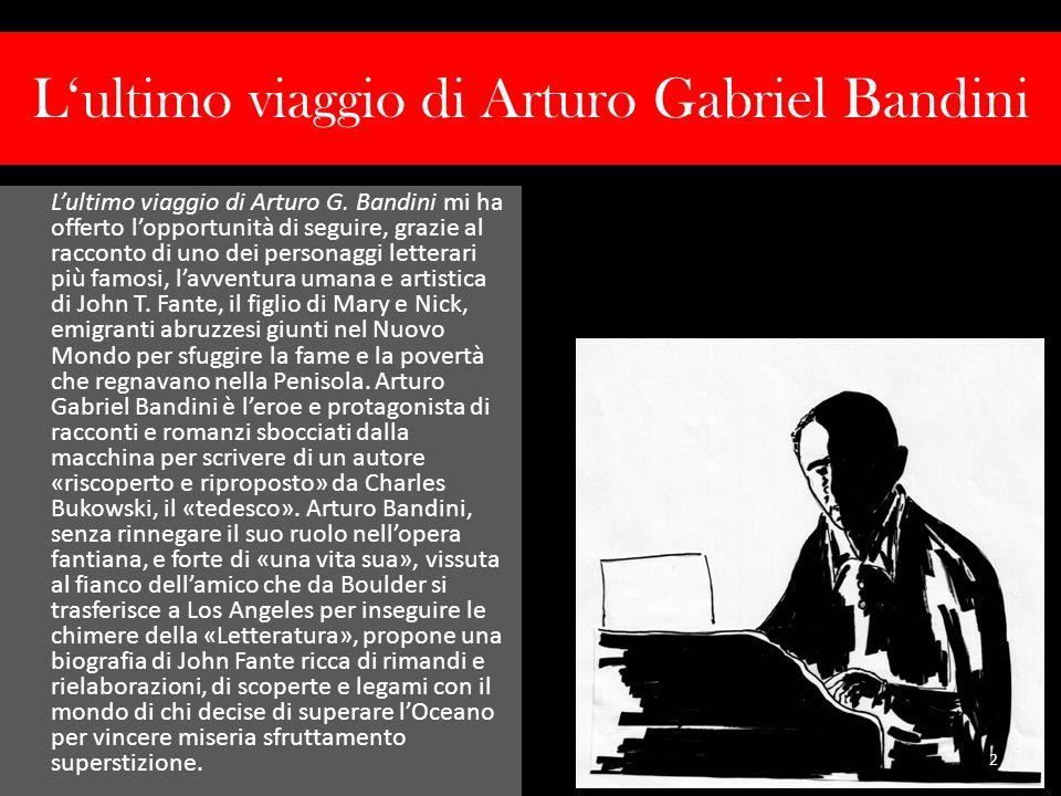 Lultimo viaggio di Arturo Gabriel Bandini Lultimo viaggio di Arturo G. Bandini mi ha offerto lopportunità di seguire, grazie al racconto di uno dei pe