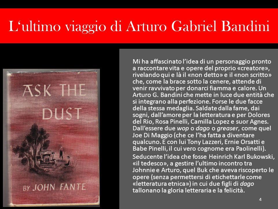 Lultimo viaggio di Arturo Gabriel Bandini Mi ha affascinato lidea di un personaggio pronto a raccontare vita e opere del proprio «creatore», rivelando