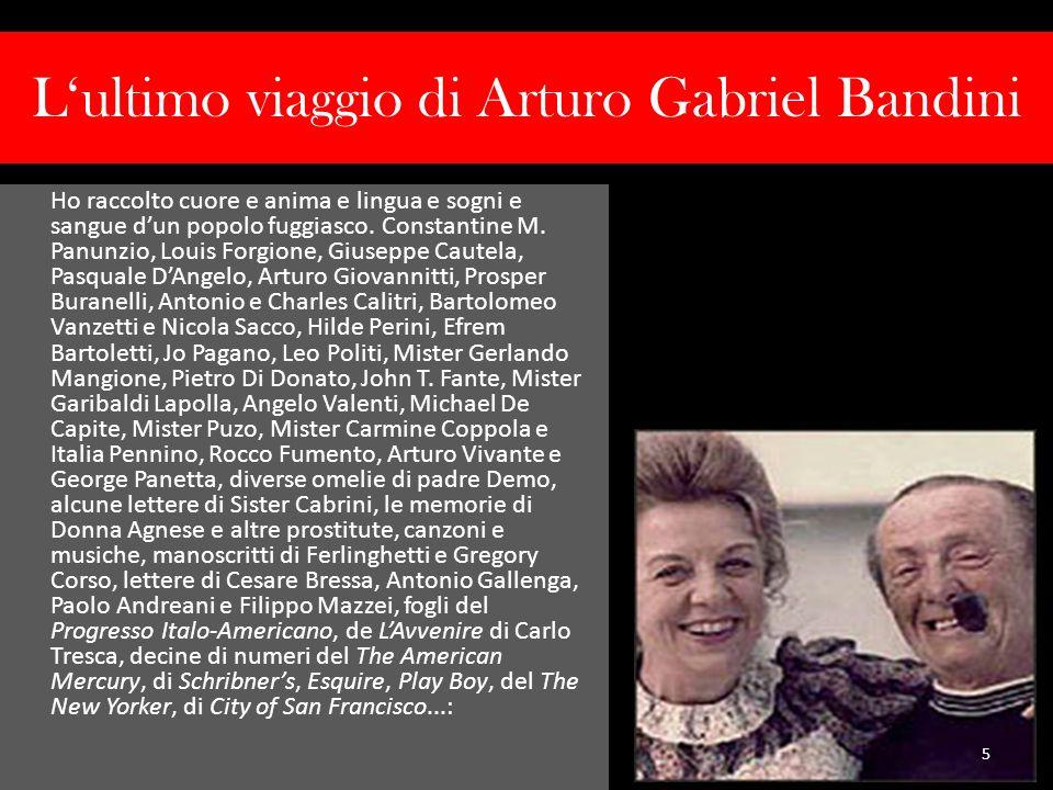 Lultimo viaggio di Arturo Gabriel Bandini Ho raccolto cuore e anima e lingua e sogni e sangue dun popolo fuggiasco. Constantine M. Panunzio, Louis For