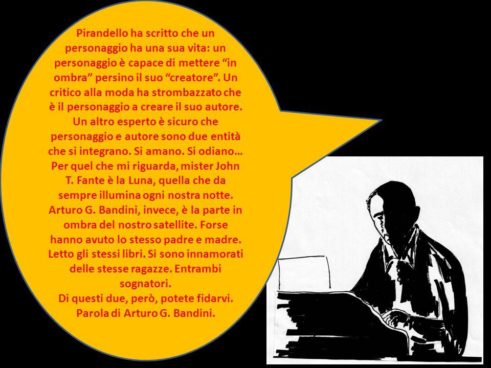 7 Pirandello ha scritto che un personaggio ha una sua vita: un personaggio è capace di mettere in ombra persino il suo creatore. Un critico alla moda