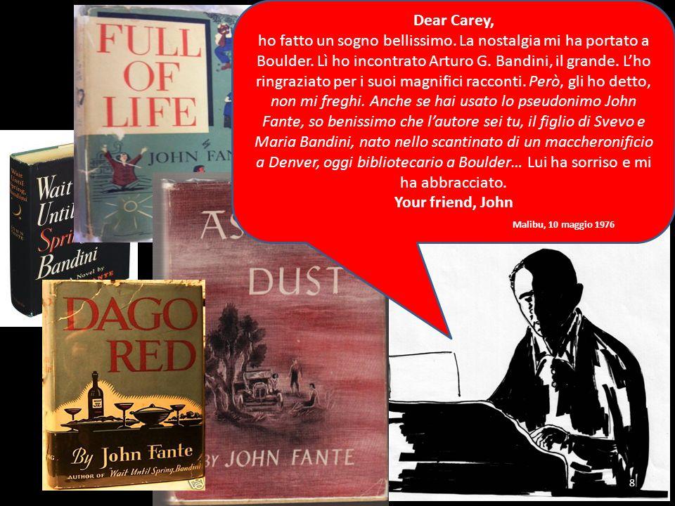 8 Dear Carey, ho fatto un sogno bellissimo. La nostalgia mi ha portato a Boulder. Lì ho incontrato Arturo G. Bandini, il grande. Lho ringraziato per i