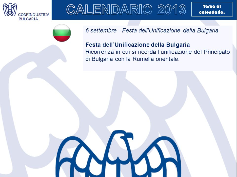 6 settembre - Festa dellUnificazione della Bulgaria Festa dellUnificazione della Bulgaria Ricorrenza in cui si ricorda lunificazione del Principato di