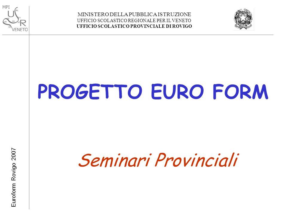 MINISTERO DELLA PUBBLICA ISTRUZIONE UFFICIO SCOLASTICO REGIONALE PER IL VENETO UFFICIO SCOLASTICO PROVINCIALE DI ROVIGO Euroform Rovigo 2007 PROGETTO EURO FORM Seminari Provinciali