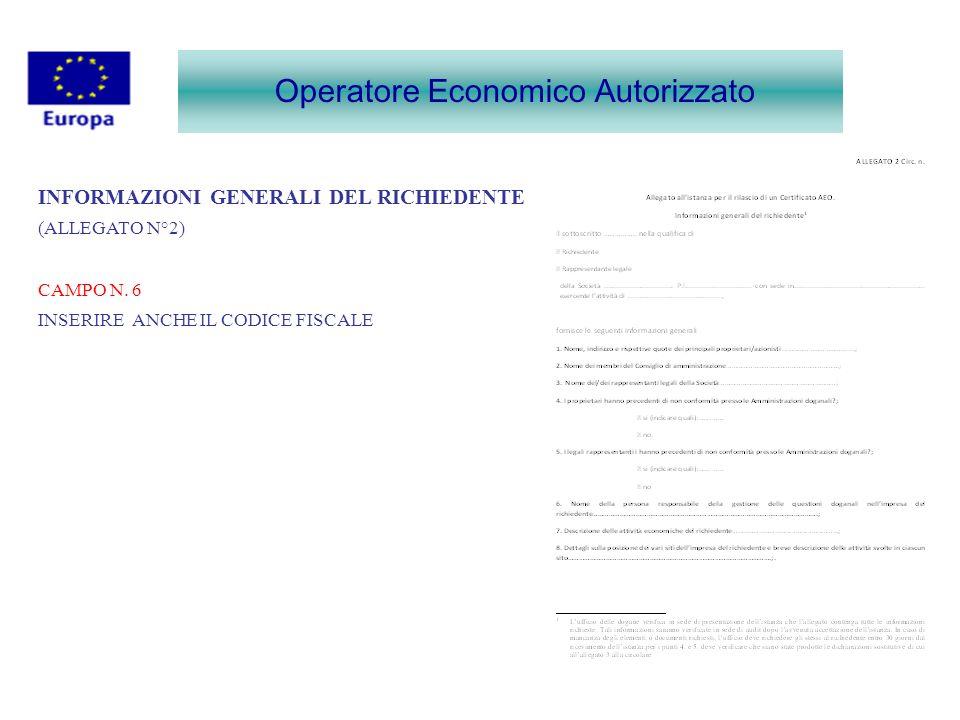 Operatore Economico Autorizzato INFORMAZIONI GENERALI DEL RICHIEDENTE (ALLEGATO N°2) CAMPO N. 6 INSERIRE ANCHE IL CODICE FISCALE