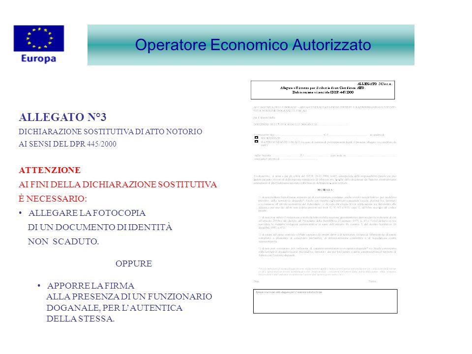 Operatore Economico Autorizzato ALLEGATO N°3 DICHIARAZIONE SOSTITUTIVA DI ATTO NOTORIO AI SENSI DEL DPR 445/2000 ATTENZIONE AI FINI DELLA DICHIARAZION