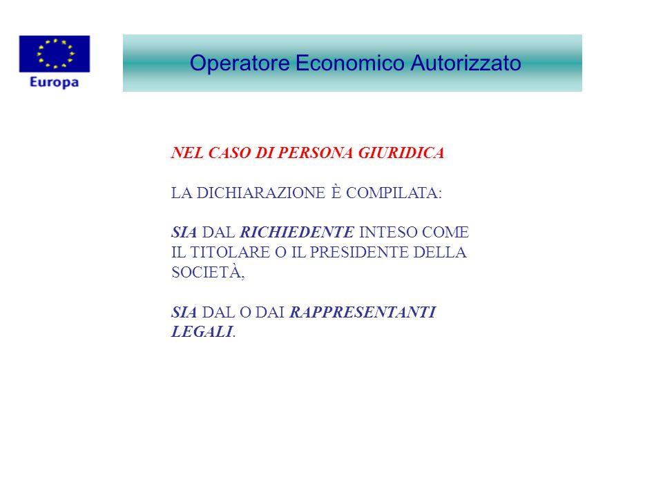 Operatore Economico Autorizzato NEL CASO DI PERSONA GIURIDICA LA DICHIARAZIONE È COMPILATA: SIA DAL RICHIEDENTE INTESO COME IL TITOLARE O IL PRESIDENT