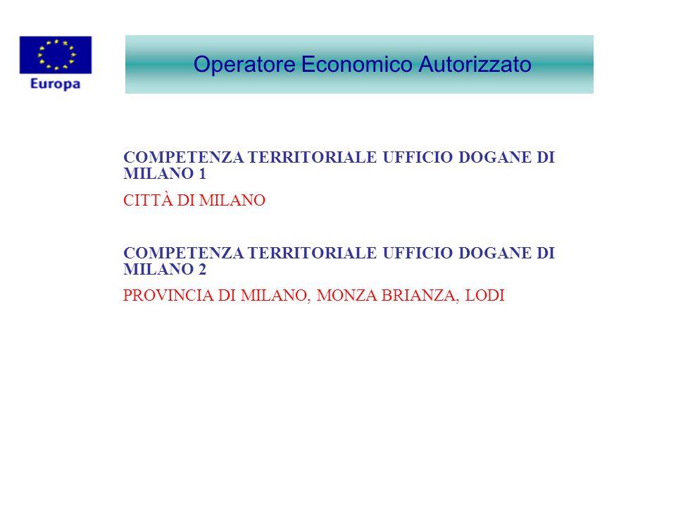 Operatore Economico Autorizzato COMPETENZA TERRITORIALE UFFICIO DOGANE DI MILANO 1 CITTÀ DI MILANO COMPETENZA TERRITORIALE UFFICIO DOGANE DI MILANO 2