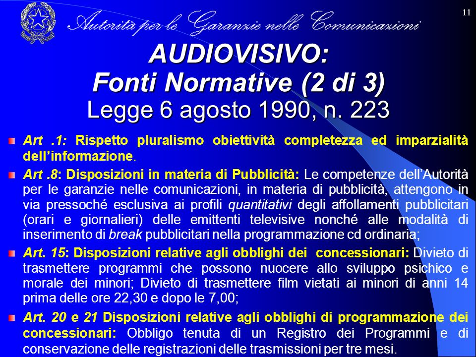 11 Art.1: Rispetto pluralismo obiettività completezza ed imparzialità dellinformazione. Art.8: Disposizioni in materia di Pubblicità: Le competenze de