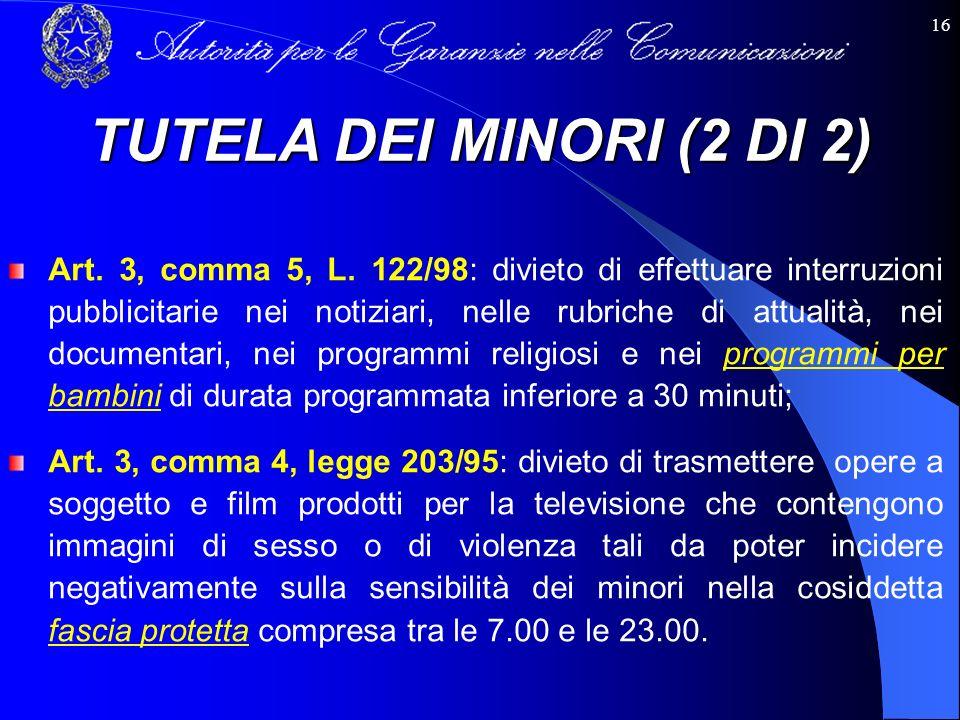 16 Art. 3, comma 5, L. 122/98: divieto di effettuare interruzioni pubblicitarie nei notiziari, nelle rubriche di attualità, nei documentari, nei progr