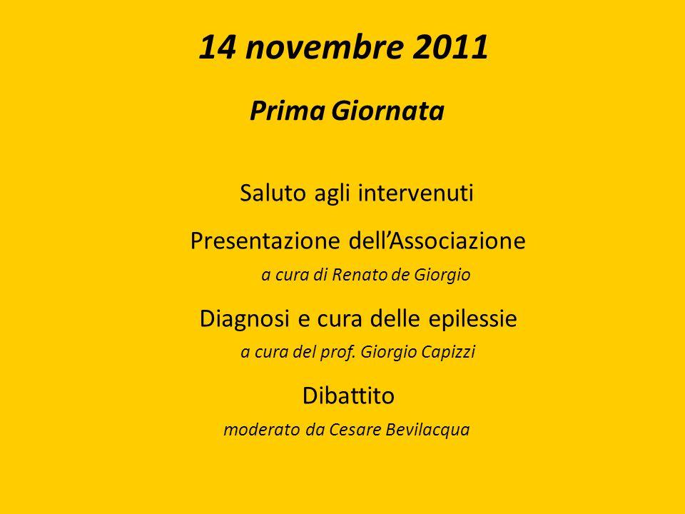 14 novembre 2011 Prima Giornata Saluto agli intervenuti Presentazione dellAssociazione a cura di Renato de Giorgio Diagnosi e cura delle epilessie a c